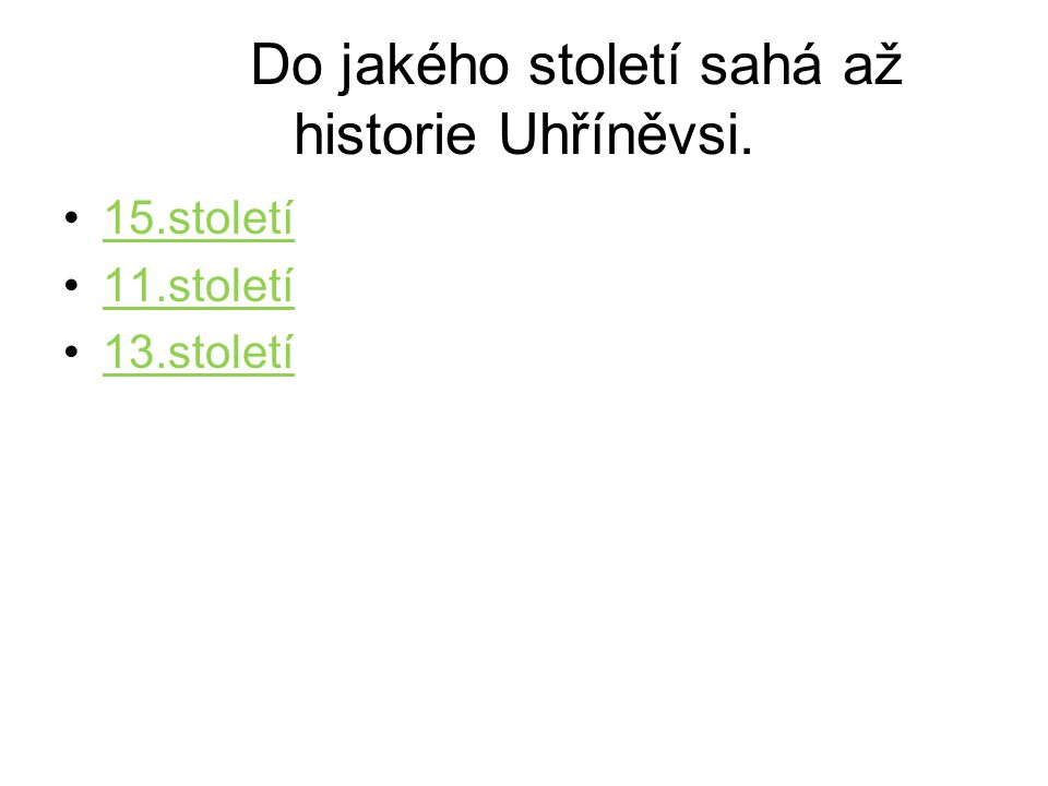Do jakého století sahá až historie Uhříněvsi. •15.století15.století •11.století11.století •13.století13.století