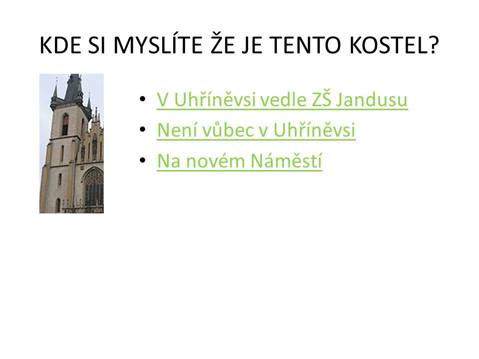 KDE SI MYSLÍTE ŽE JE TENTO KOSTEL? • V Uhříněvsi vedle ZŠ Jandusu V Uhříněvsi vedle ZŠ Jandusu • Není vůbec v Uhříněvsi Není vůbec v Uhříněvsi • Na no