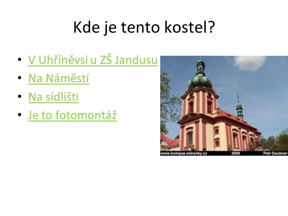 Kde je tento kostel? • V Uhříněvsi u ZŠ Jandusu V Uhříněvsi u ZŠ Jandusu • Na Náměstí Na Náměstí • Na sídlišti Na sídlišti • Je to fotomontáž Je to fo