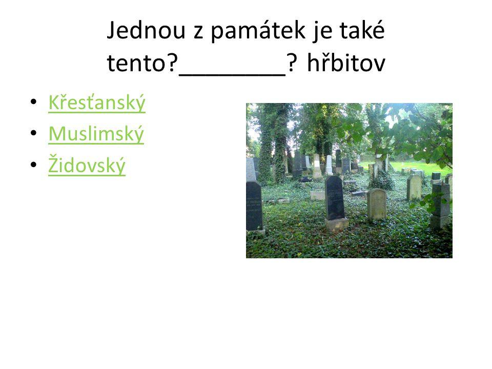 Jednou z památek je také tento?________? hřbitov • Křesťanský Křesťanský • Muslimský Muslimský • Židovský Židovský