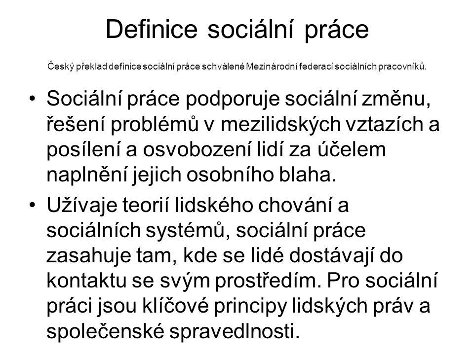 Definice sociální práce Český překlad definice sociální práce schválené Mezinárodní federací sociálních pracovníků. •Sociální práce podporuje sociální