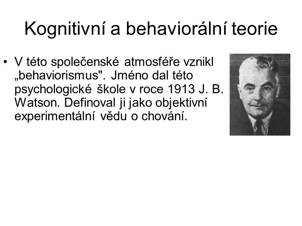 """Kognitivní a behaviorální teorie •V této společenské atmosféře vznikl """"behaviorismus"""
