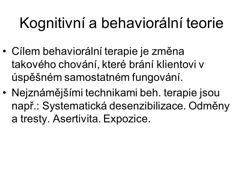 Kognitivní a behaviorální teorie •Cílem behaviorální terapie je změna takového chování, které brání klientovi v úspěšném samostatném fungování. •Nejzn