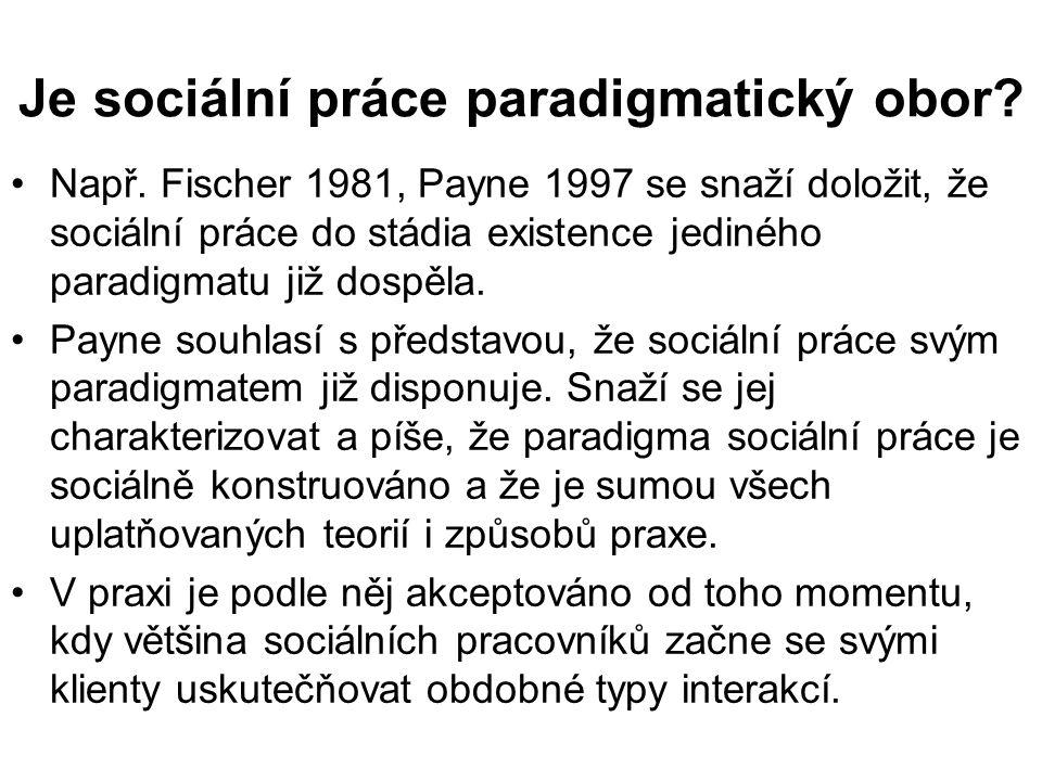•Např. Fischer 1981, Payne 1997 se snaží doložit, že sociální práce do stádia existence jediného paradigmatu již dospěla. •Payne souhlasí s představou