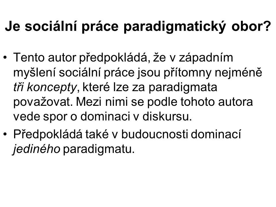 •Tento autor předpokládá, že v západním myšlení sociální práce jsou přítomny nejméně tři koncepty, které lze za paradigmata považovat. Mezi nimi se po