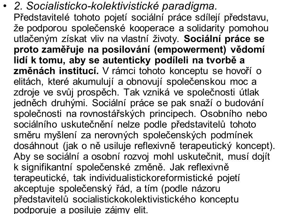 •2. Socialisticko-kolektivistické paradigma. Představitelé tohoto pojetí sociální práce sdílejí představu, že podporou společenské kooperace a solidar