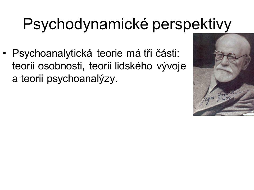 Psychodynamické perspektivy •Psychoanalytická teorie má tři části: teorii osobnosti, teorii lidského vývoje a teorii psychoanalýzy.