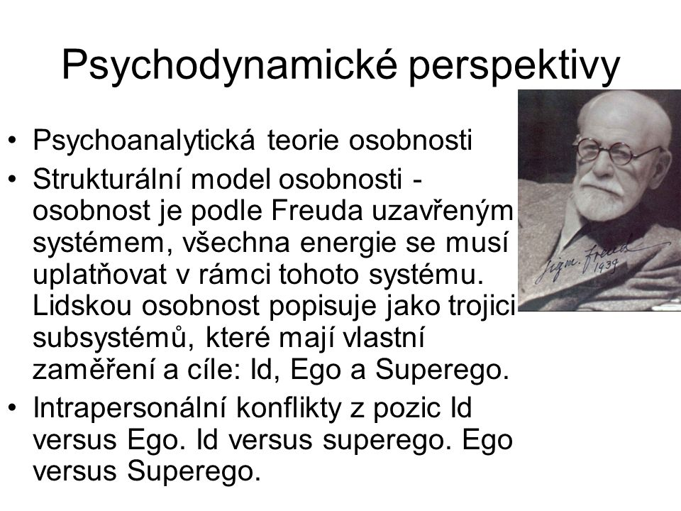 Psychodynamické perspektivy •Psychoanalytická teorie osobnosti •Strukturální model osobnosti - osobnost je podle Freuda uzavřeným systémem, všechna en