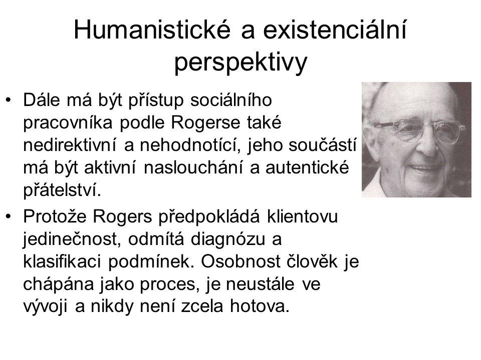 Humanistické a existenciální perspektivy •Dále má být přístup sociálního pracovníka podle Rogerse také nedirektivní a nehodnotící, jeho součástí má bý