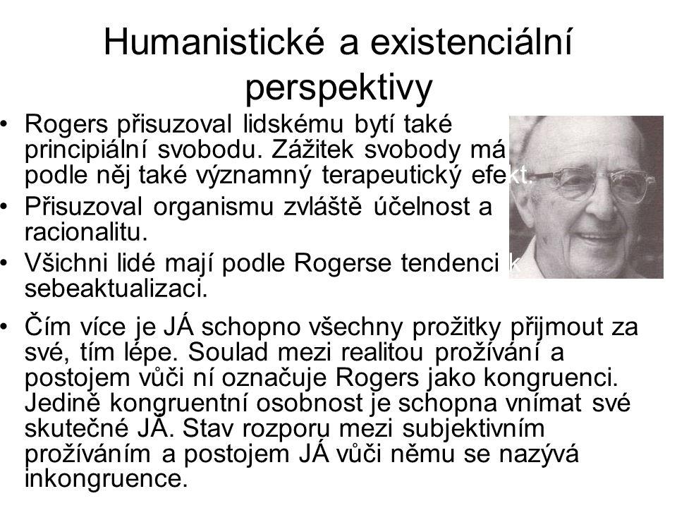Humanistické a existenciální perspektivy •Rogers přisuzoval lidskému bytí také principiální svobodu. Zážitek svobody má podle něj také významný terape