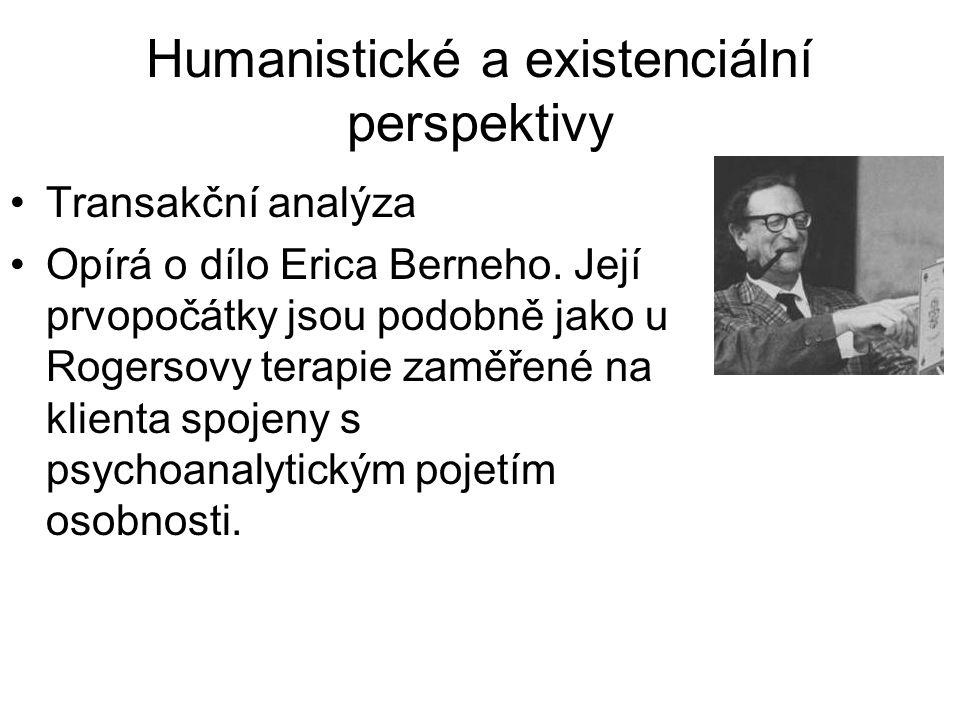 Humanistické a existenciální perspektivy •Transakční analýza •Opírá o dílo Erica Berneho. Její prvopočátky jsou podobně jako u Rogersovy terapie zaměř