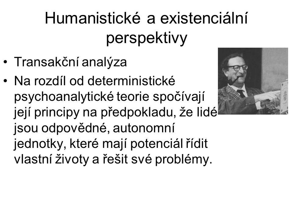 Humanistické a existenciální perspektivy •Transakční analýza •Na rozdíl od deterministické psychoanalytické teorie spočívají její principy na předpokl