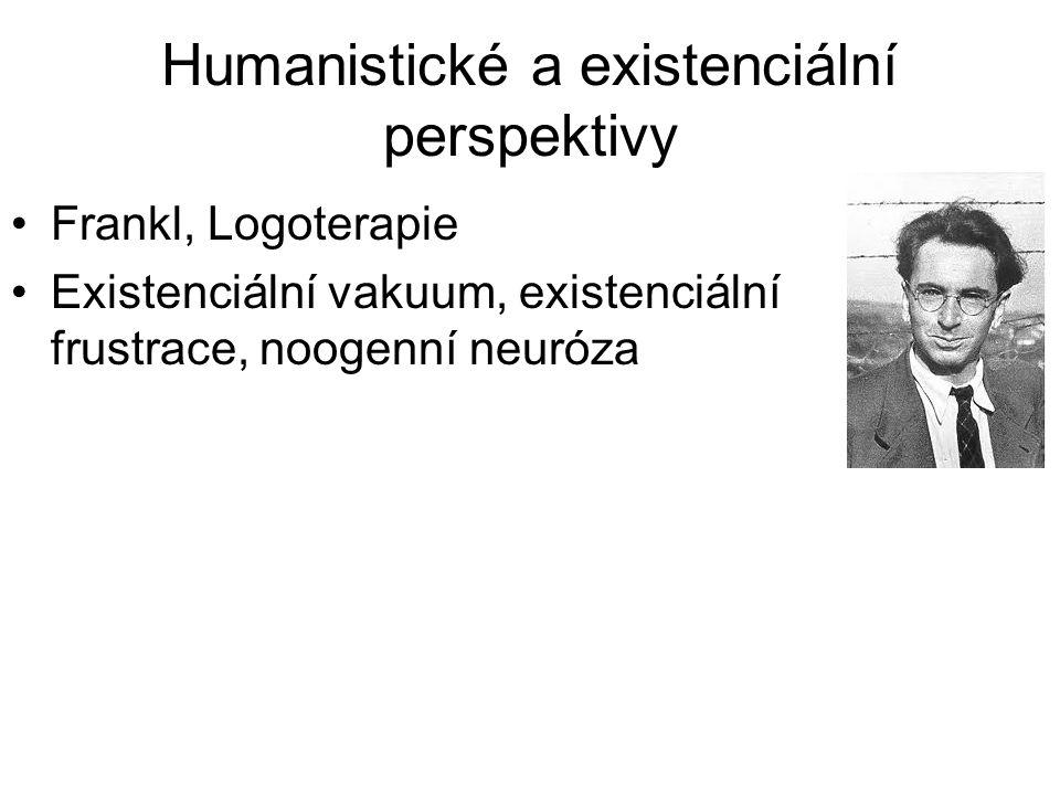 Humanistické a existenciální perspektivy •Frankl, Logoterapie •Existenciální vakuum, existenciální frustrace, noogenní neuróza
