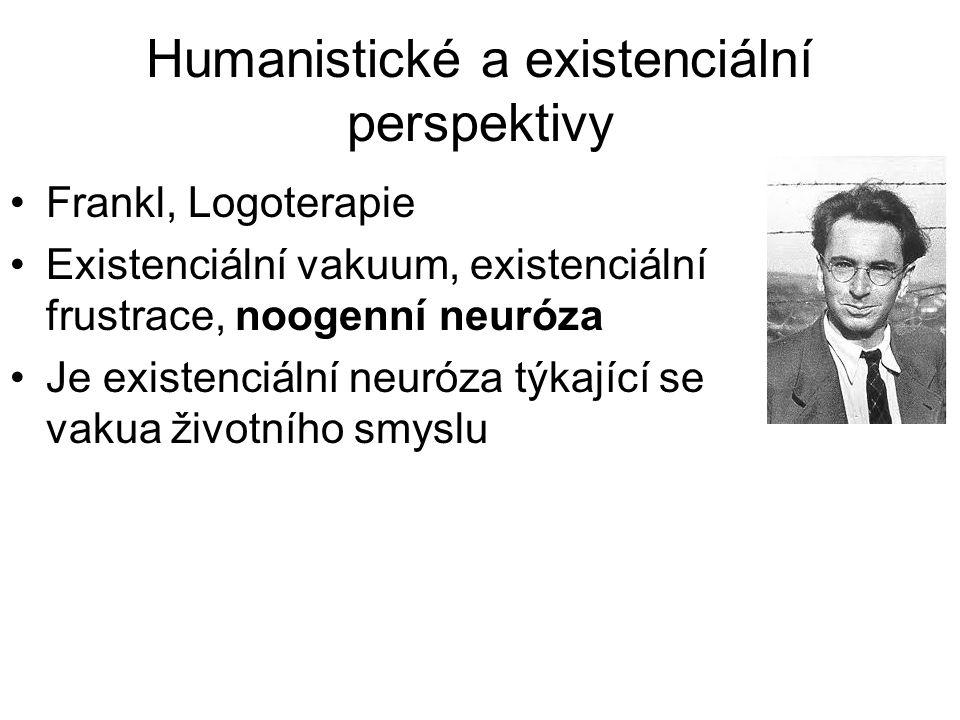 Humanistické a existenciální perspektivy •Frankl, Logoterapie •Existenciální vakuum, existenciální frustrace, noogenní neuróza •Je existenciální neuró