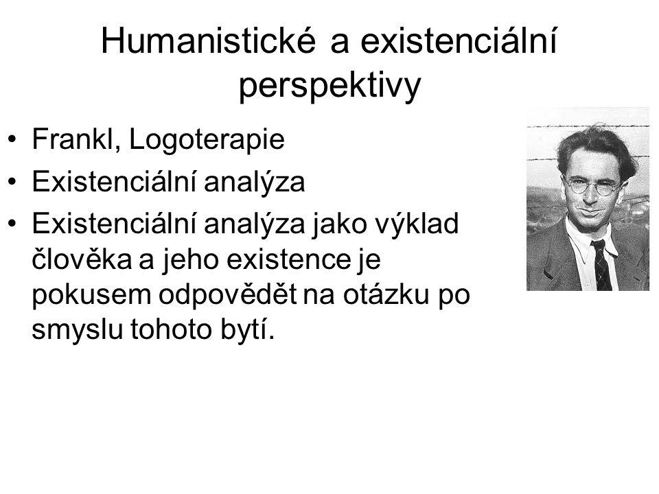 Humanistické a existenciální perspektivy •Frankl, Logoterapie •Existenciální analýza •Existenciální analýza jako výklad člověka a jeho existence je po