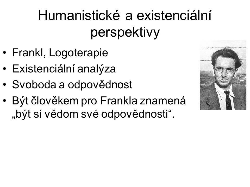 """Humanistické a existenciální perspektivy •Frankl, Logoterapie •Existenciální analýza •Svoboda a odpovědnost •Být člověkem pro Frankla znamená """"být si"""