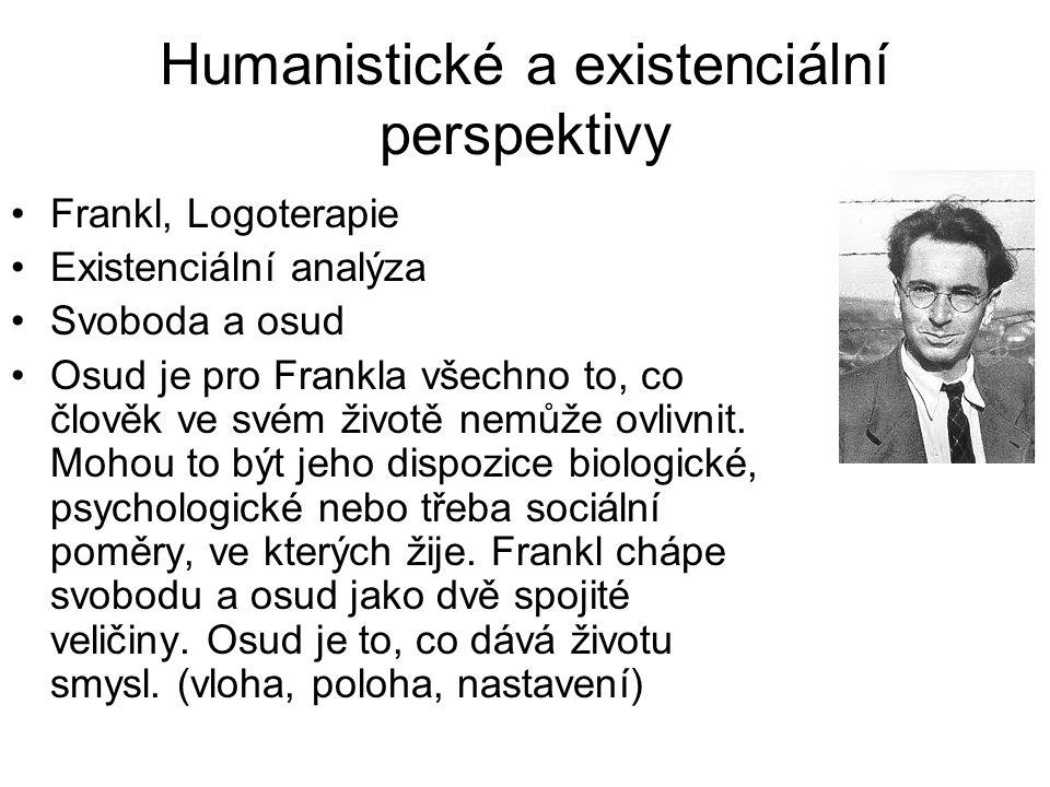 Humanistické a existenciální perspektivy •Frankl, Logoterapie •Existenciální analýza •Svoboda a osud •Osud je pro Frankla všechno to, co člověk ve své