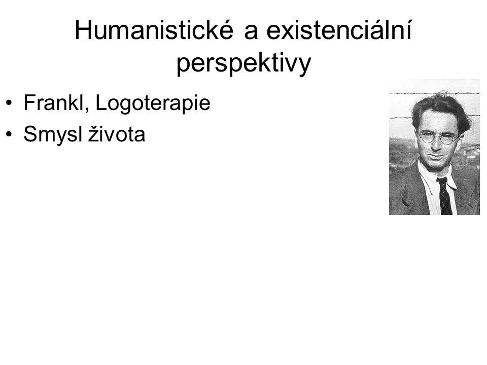 Humanistické a existenciální perspektivy •Frankl, Logoterapie •Smysl života