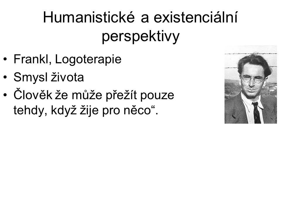 """Humanistické a existenciální perspektivy •Frankl, Logoterapie •Smysl života •Člověk že může přežít pouze tehdy, když žije pro něco""""."""