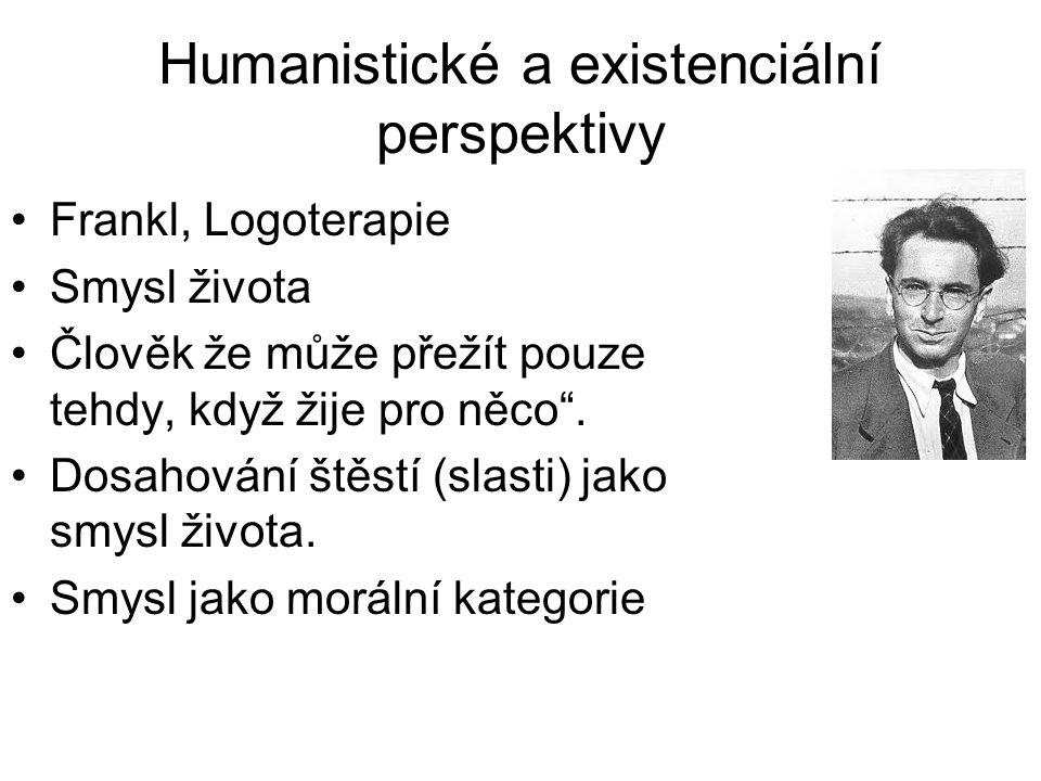 """Humanistické a existenciální perspektivy •Frankl, Logoterapie •Smysl života •Člověk že může přežít pouze tehdy, když žije pro něco"""". •Dosahování štěst"""