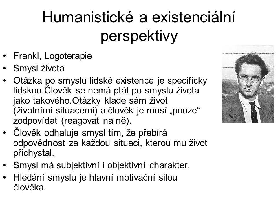 Humanistické a existenciální perspektivy •Frankl, Logoterapie •Smysl života •Otázka po smyslu lidské existence je specificky lidskou.Člověk se nemá pt