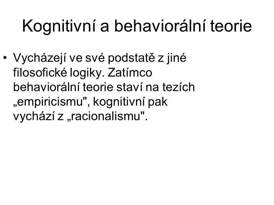 """Kognitivní a behaviorální teorie •Vycházejí ve své podstatě z jiné filosofické logiky. Zatímco behaviorální teorie staví na tezích """"empiricismu"""