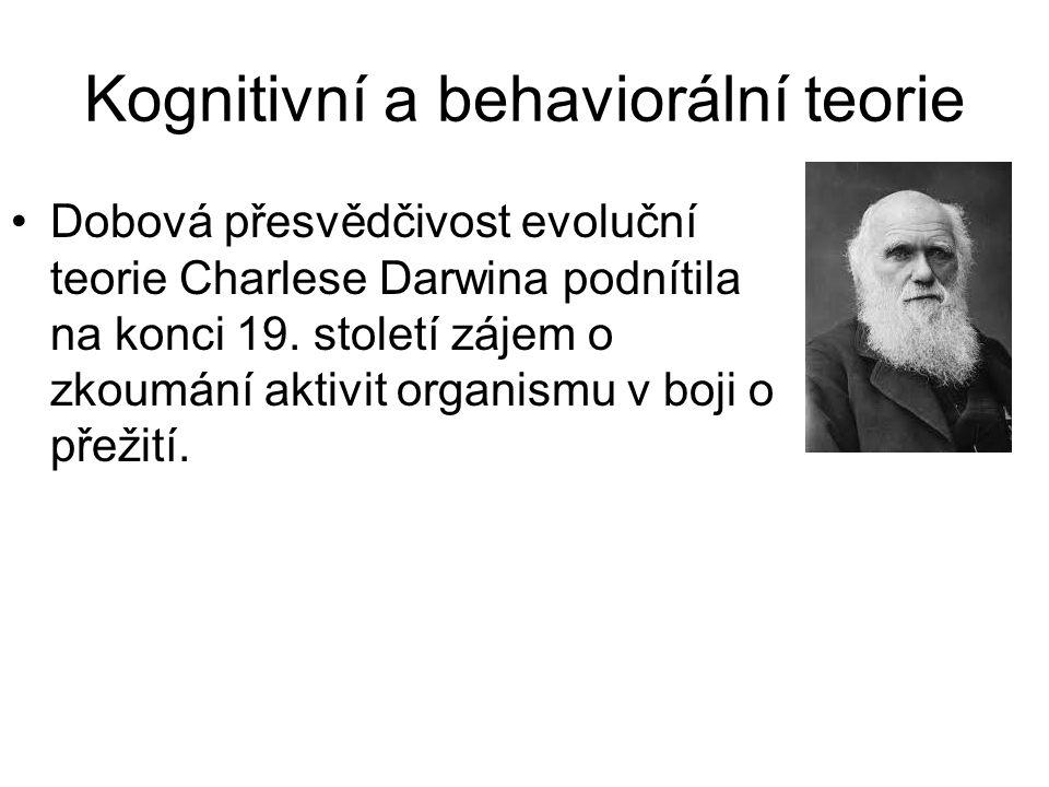 Kognitivní a behaviorální teorie •Dobová přesvědčivost evoluční teorie Charlese Darwina podnítila na konci 19. století zájem o zkoumání aktivit organi