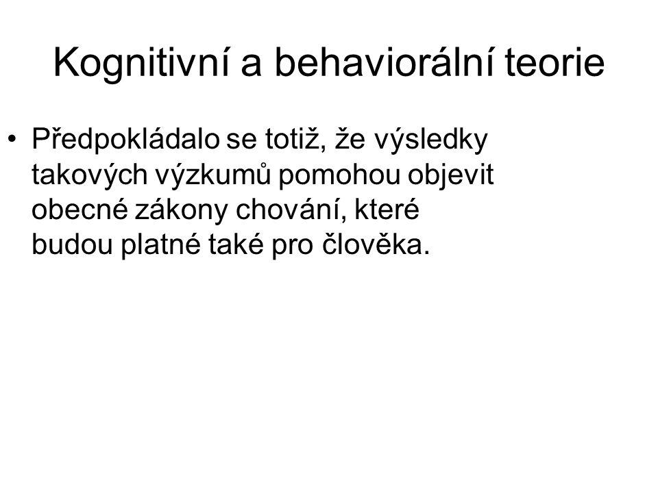 Kognitivní a behaviorální teorie •Předpokládalo se totiž, že výsledky takových výzkumů pomohou objevit obecné zákony chování, které budou platné také