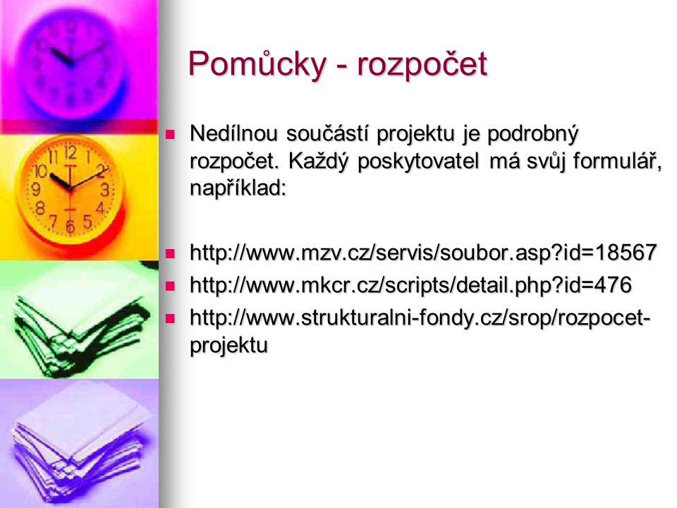 Pomůcky - rozpočet  Nedílnou součástí projektu je podrobný rozpočet. Každý poskytovatel má svůj formulář, například:  http://www.mzv.cz/servis/soubo