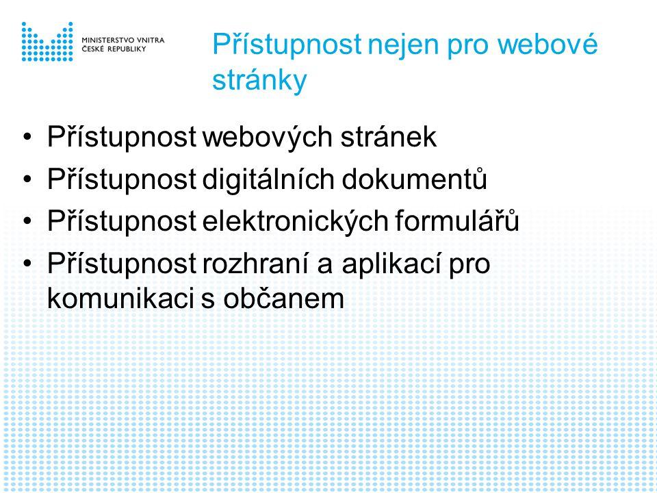 Přístupnost nejen pro webové stránky •Přístupnost webových stránek •Přístupnost digitálních dokumentů •Přístupnost elektronických formulářů •Přístupnost rozhraní a aplikací pro komunikaci s občanem