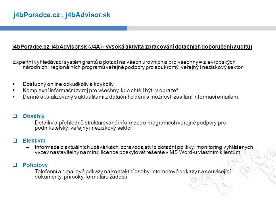 j4bPoradce.cz, j4bAdvisor.sk (J4A) - vysoká aktivita zpracování dotačních doporučení (auditů) Expertní vyhledávací systém grantů a dotací na všech úrovních a pro všechny = z evropských, národních i regionálních programů veřejné podpory pro soukromý, veřejný i neziskový sektor.