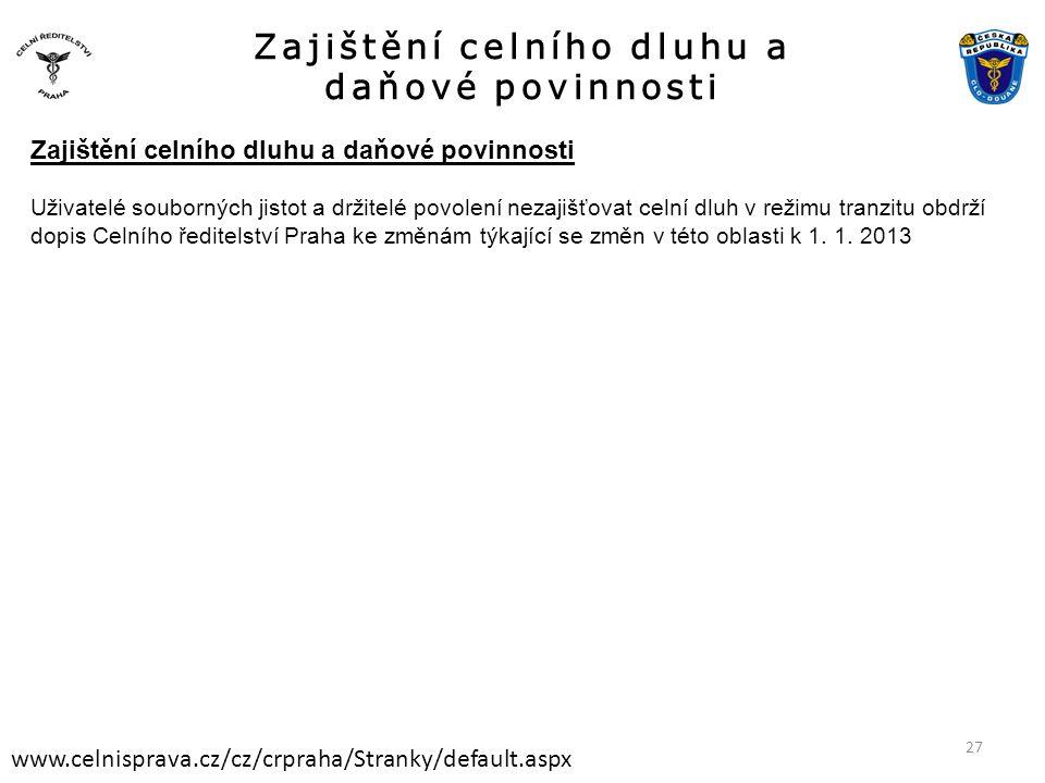 Zajištění celního dluhu a daňové povinnosti www.celnisprava.cz/cz/crpraha/Stranky/default.aspx Zajištění celního dluhu a daňové povinnosti Uživatelé s
