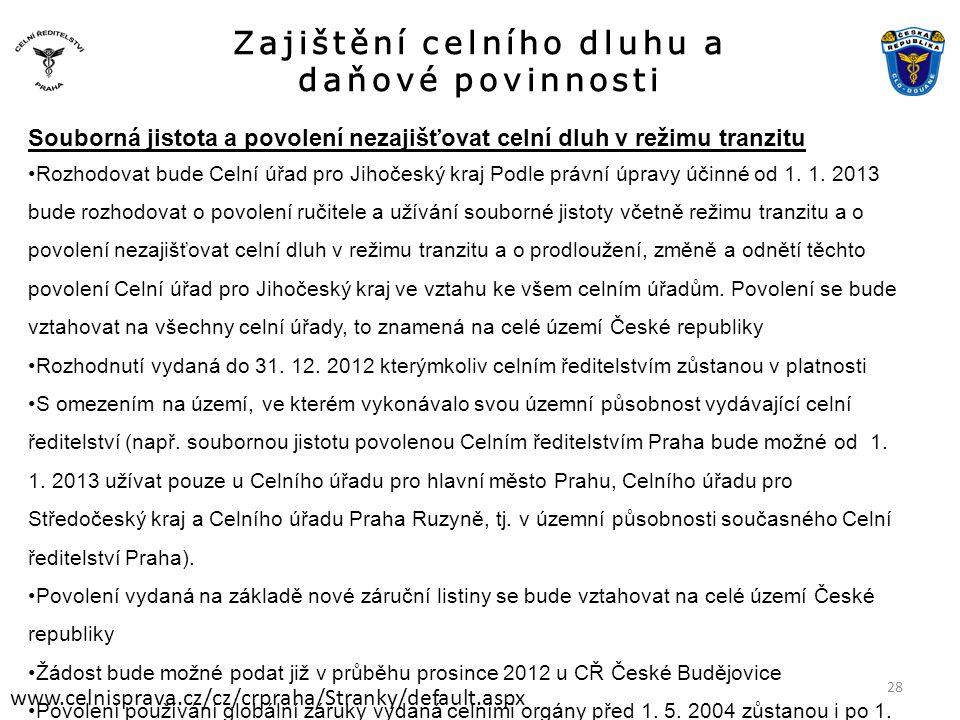 Zajištění celního dluhu a daňové povinnosti www.celnisprava.cz/cz/crpraha/Stranky/default.aspx Souborná jistota a povolení nezajišťovat celní dluh v režimu tranzitu •Rozhodovat bude Celní úřad pro Jihočeský kraj Podle právní úpravy účinné od 1.