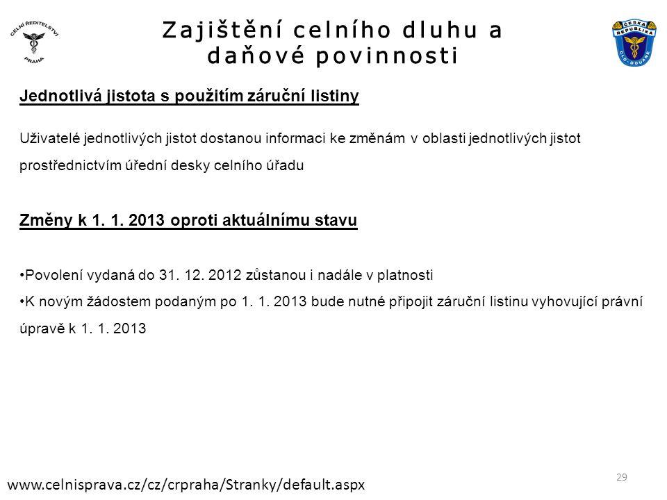 Zajištění celního dluhu a daňové povinnosti www.celnisprava.cz/cz/crpraha/Stranky/default.aspx Jednotlivá jistota s použitím záruční listiny Uživatelé