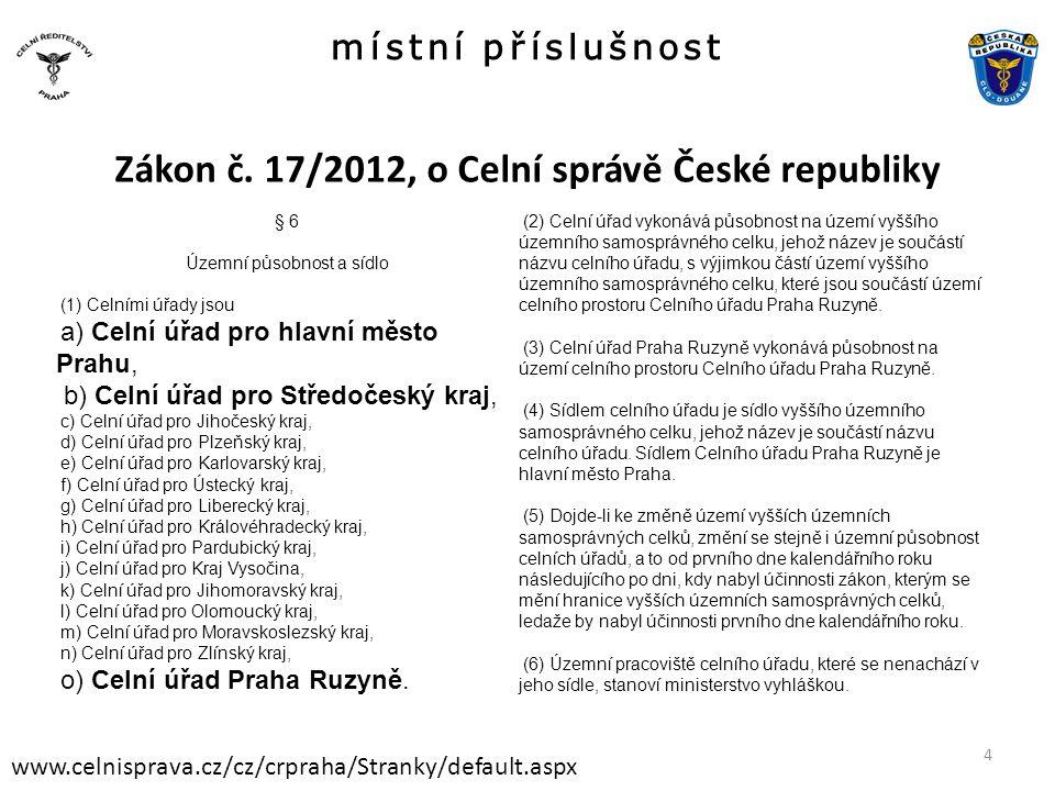 místní příslušnost www.celnisprava.cz/cz/crpraha/Stranky/default.aspx Zákon č. 17/2012, o Celní správě České republiky § 6 Územní působnost a sídlo (1