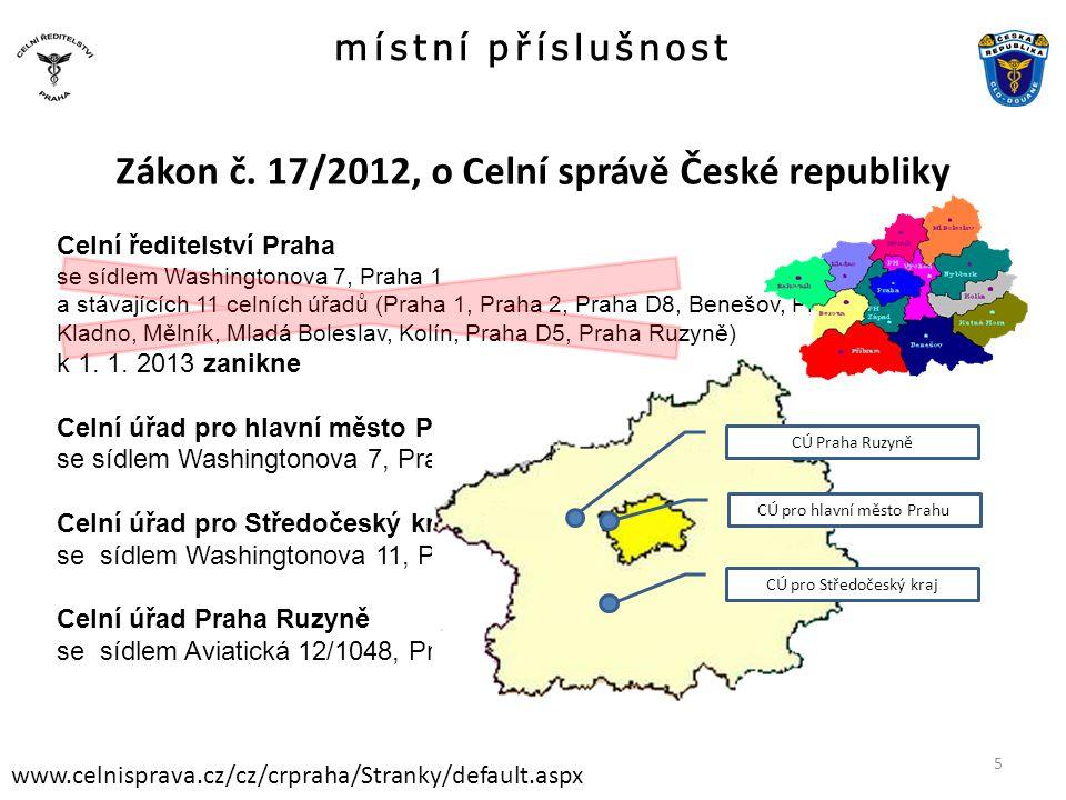 místní příslušnost www.celnisprava.cz/cz/crpraha/Stranky/default.aspx Zákon č. 17/2012, o Celní správě České republiky Celní ředitelství Praha se sídl