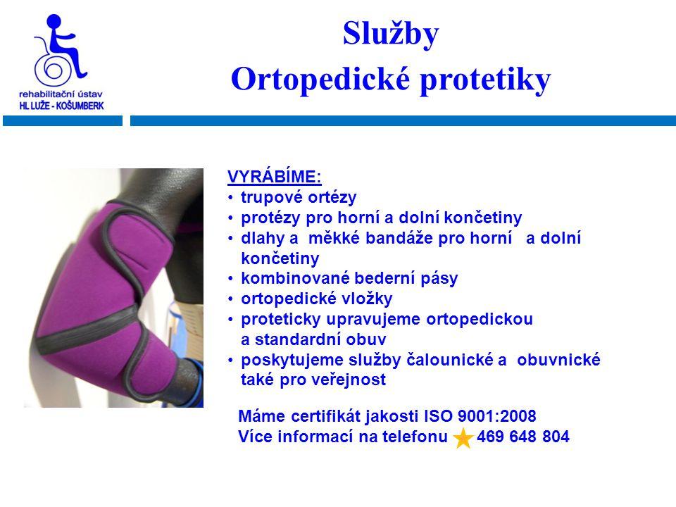 Služby Ortopedické protetiky VYRÁBÍME: •trupové ortézy •protézy pro horní a dolní končetiny •dlahy a měkké bandáže pro horní a dolní končetiny •kombin
