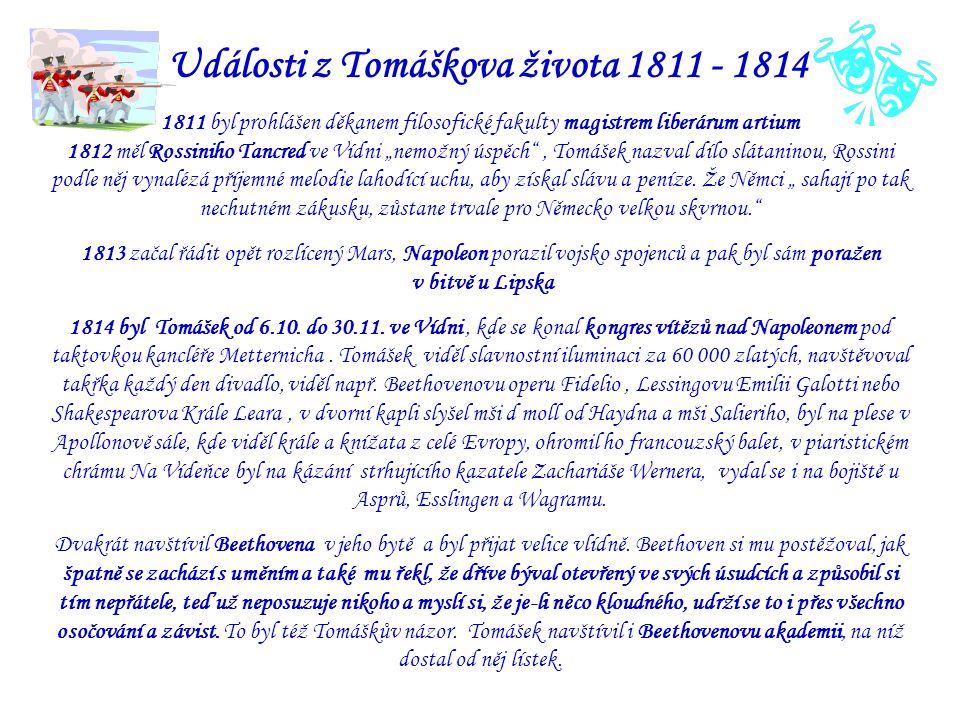 Události z Tomáškova života 1815 - 1822 1815 se Tomášek rozhodl, že zhudební co nejvíce Goethových básní.