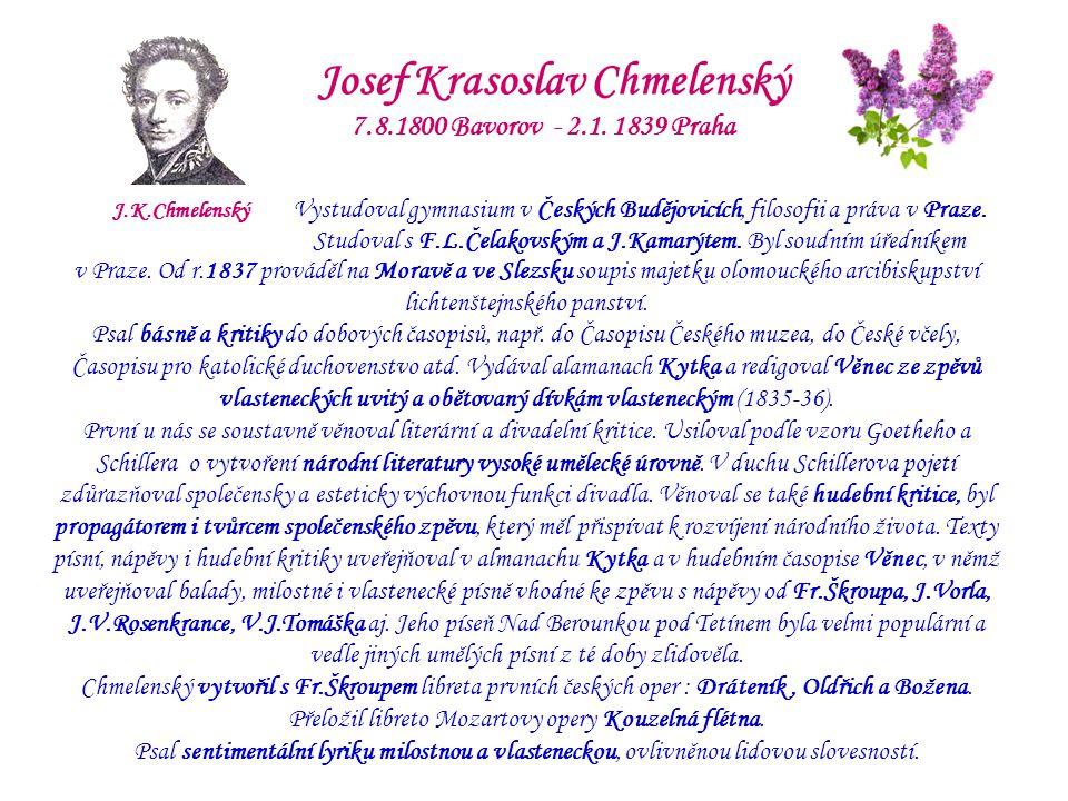 Chmelenského básně zhudebněné Tomáškem Jaro lásky V nadějném rouchu skvěl se háj, odkrýval růži ňádra máj, na stříbrozvonky zdáli se konvalinky smály.