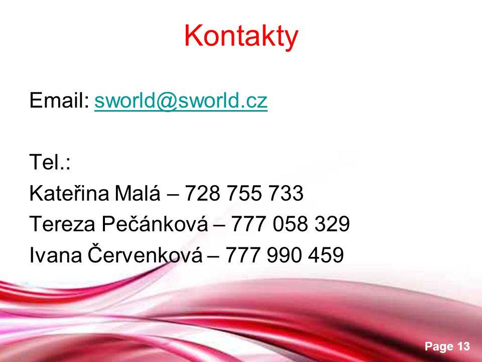 Free Powerpoint Templates Page 13 Kontakty Email: sworld@sworld.czsworld@sworld.cz Tel.: Kateřina Malá – 728 755 733 Tereza Pečánková – 777 058 329 Ivana Červenková – 777 990 459