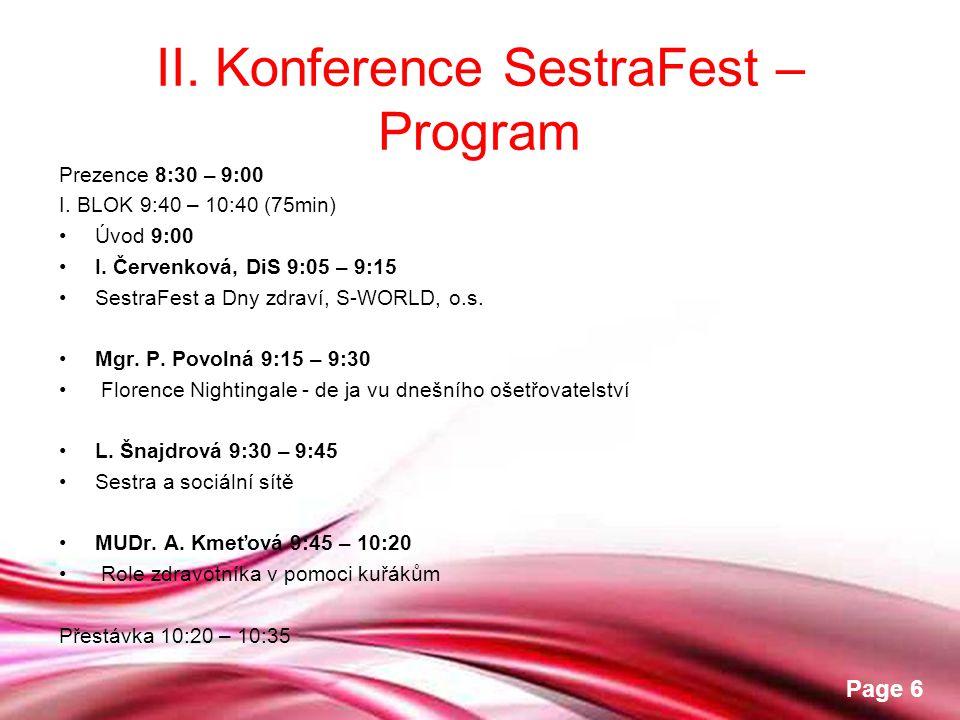 Free Powerpoint Templates Page 6 II. Konference SestraFest – Program Prezence 8:30 – 9:00 I. BLOK 9:40 – 10:40 (75min) •Úvod 9:00 •I. Červenková, DiS