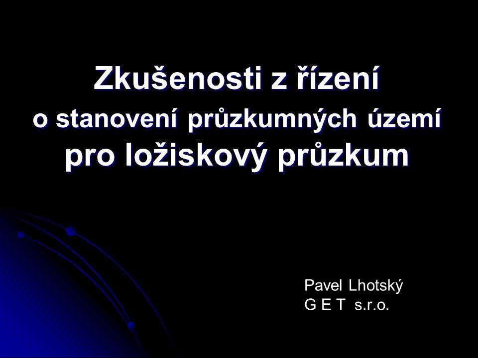 Zkušenosti z řízení o stanovení průzkumných území pro ložiskový průzkum Pavel Lhotský G E T s.r.o.