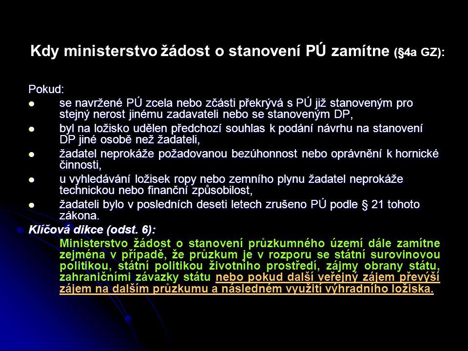 Kdy ministerstvo žádost o stanovení PÚ zamítne (§4a GZ): Pokud:  se navržené PÚ zcela nebo zčásti překrývá s PÚ již stanoveným pro stejný nerost jiné
