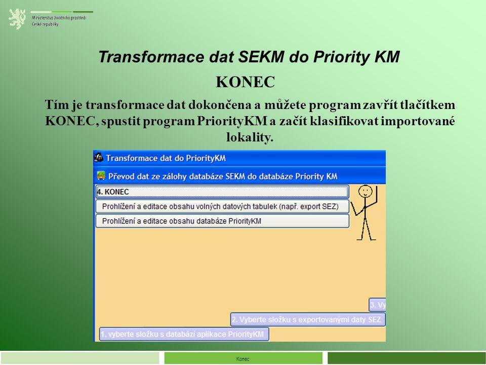 Konec Transformace dat SEKM do Priority KM Tím je transformace dat dokončena a můžete program zavřít tlačítkem KONEC, spustit program PriorityKM a začít klasifikovat importované lokality.