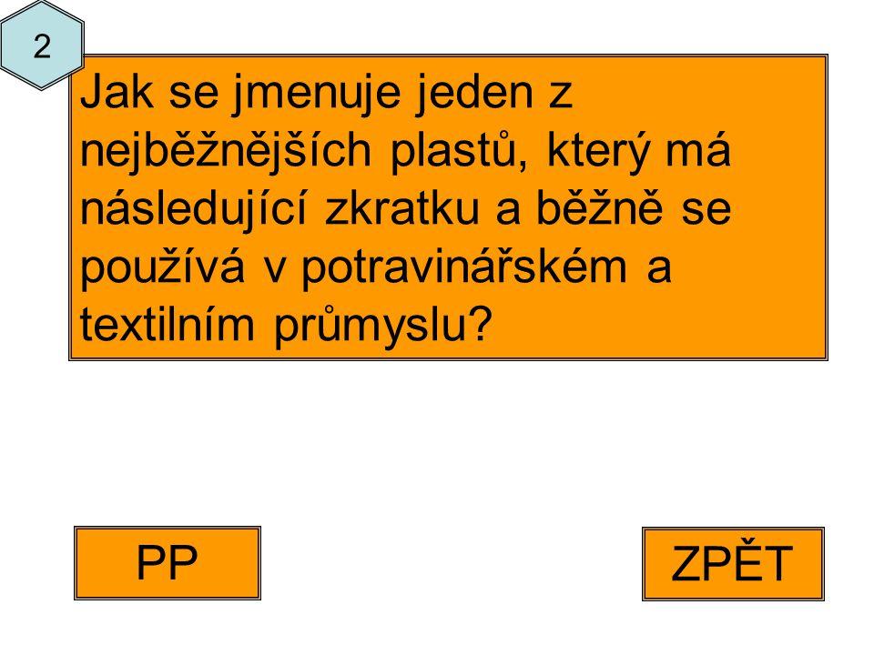 ZPĚT PP Jak se jmenuje jeden z nejběžnějších plastů, který má následující zkratku a běžně se používá v potravinářském a textilním průmyslu.