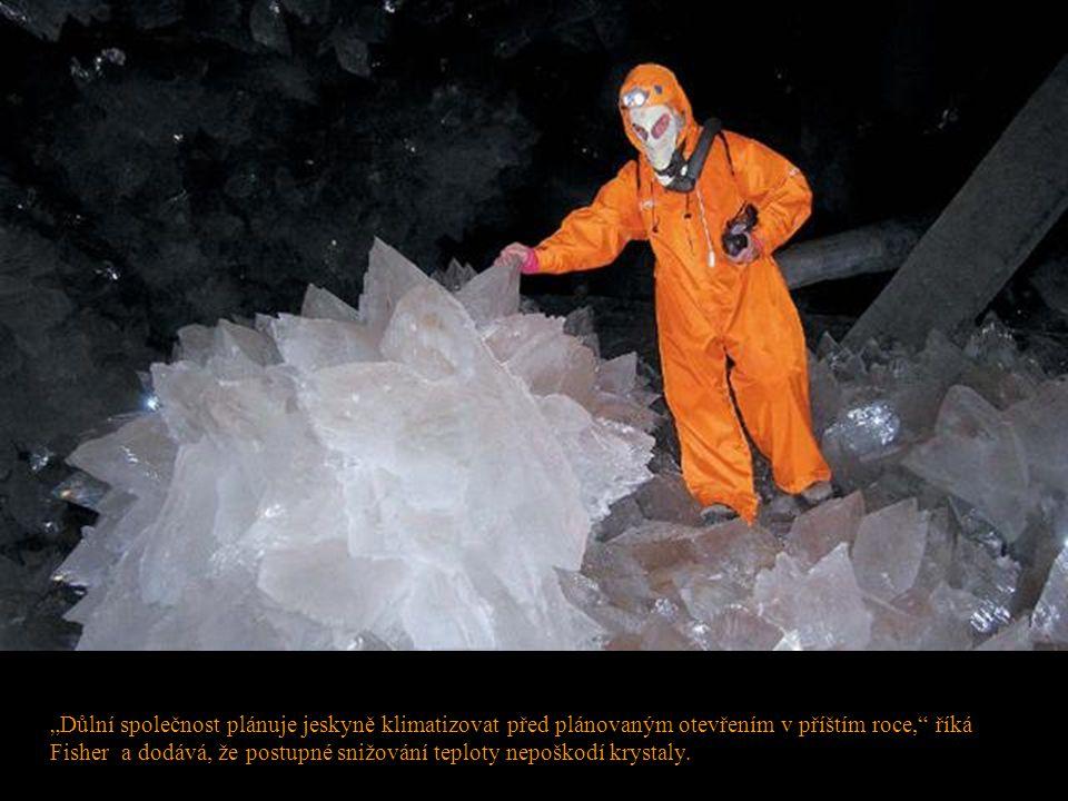 """""""Důlní společnost plánuje jeskyně klimatizovat před plánovaným otevřením v příštím roce,"""" říká Fisher a dodává, že postupné snižování teploty nepoškod"""