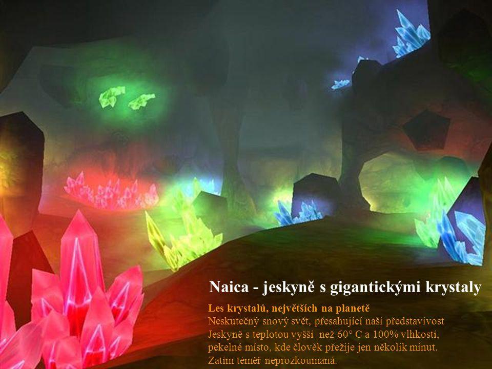 Les krystalů, největších na planetě Neskutečný snový svět, přesahující naši představivost Jeskyně s teplotou vyšší než 60° C a 100% vlhkostí, pekelné