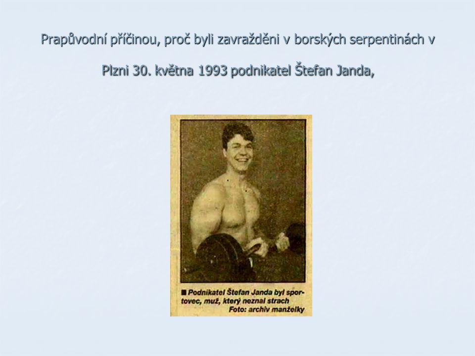 Prapůvodní příčinou, proč byli zavražděni v borských serpentinách v Plzni 30. května 1993 podnikatel Štefan Janda,