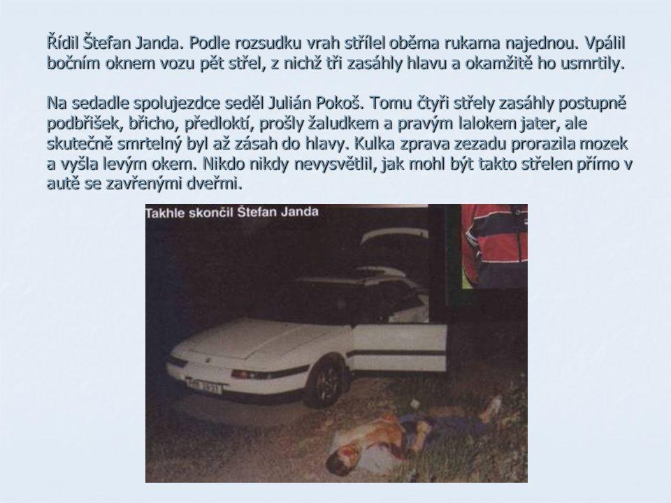 Řídil Štefan Janda. Podle rozsudku vrah střílel oběma rukama najednou. Vpálil bočním oknem vozu pět střel, z nichž tři zasáhly hlavu a okamžitě ho usm