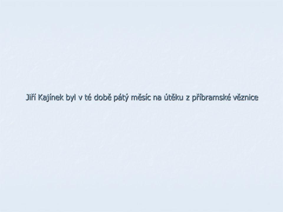 Jiří Kajínek byl v té době pátý měsíc na útěku z příbramské věznice